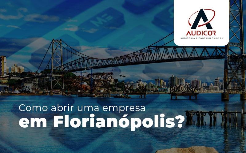 Como Abrir Uma Empresa Em Florianópolis Texto - Contabilidade em Florianópolis - SC | Audicor Auditoria e Contabilidade