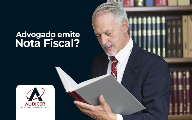 Advogado Emite Nota Fiscal Entenda Tudo Sobre Esse Documento - Contabilidade Em Florianópolis - SC | Audicor Auditoria E Contabilidade