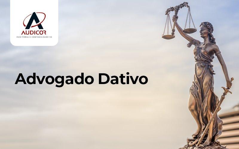 Advogado Datativo Qual O Conceito - Contabilidade Em Florianópolis - SC | Audicor Auditoria E Contabilidade
