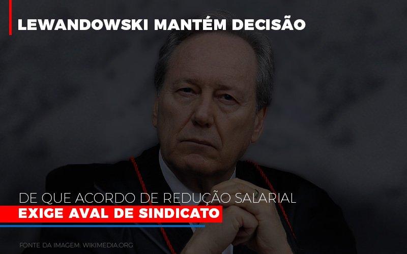 Lewandowski Mantem Decisao De Que Acordo De Reducao Salarial Exige Aval De Sindicato 800x500 1 - Contabilidade Em Florianópolis - SC | Audicor Auditoria E Contabilidade