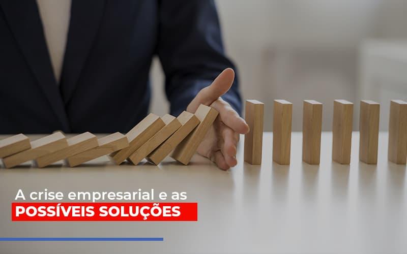 A Crise Empresarial E As Possiveis Solucoesa Crise Empresarial E As Possiveis Solucoes - Contabilidade Em Florianópolis - SC | Audicor Auditoria E Contabilidade