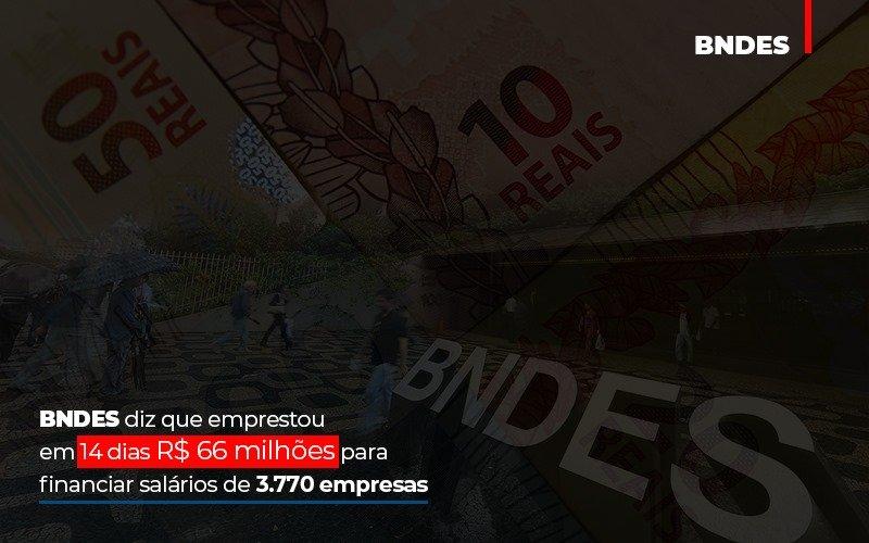 Bndes Dis Que Emprestou Em 14 Dias Rs 66 Milhoes Para Financiar Salarios De 3770 Empresas - Contabilidade Em Florianópolis - SC | Audicor Auditoria E Contabilidade