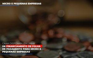 Caixa Disponibiliza Linha De Financiamento Para Folha De Pagamento (1) - Contabilidade em Florianópolis - SC | Audicor Auditoria e Contabilidade