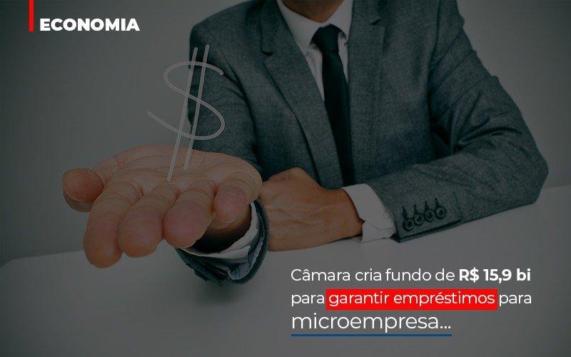 Camara Cria Fundo De Rs 15 9 Bi Para Garantir Emprestimos Para Microempresa - Contabilidade Em Florianópolis - SC | Audicor Auditoria E Contabilidade