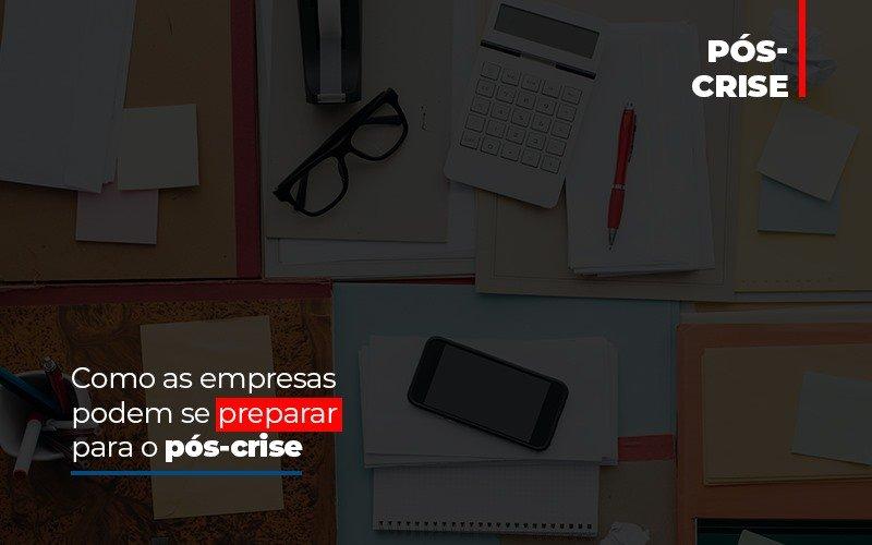 Como As Empresas Podem Se Preparar Para O Pos Crise - Contabilidade Em Florianópolis - SC | Audicor Auditoria E Contabilidade