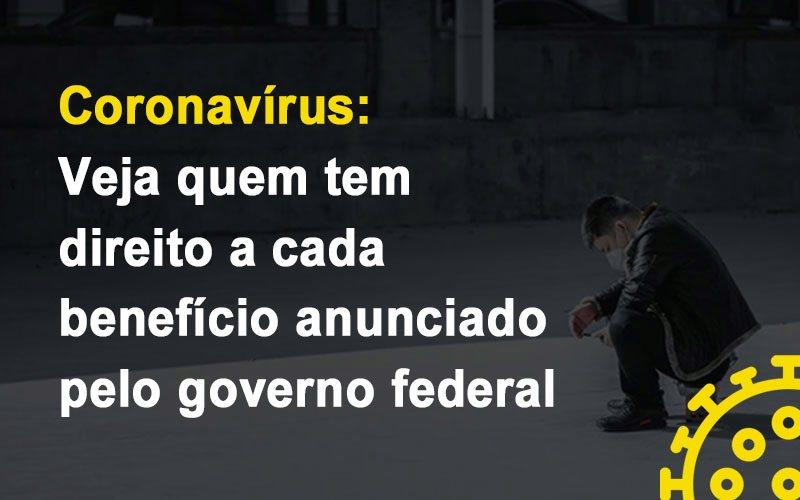 Coronavirus Veja Quem Tem Direito A Cada Beneficio Anunciado Pelo Governo - Contabilidade Em Florianópolis - SC | Audicor Auditoria E Contabilidade
