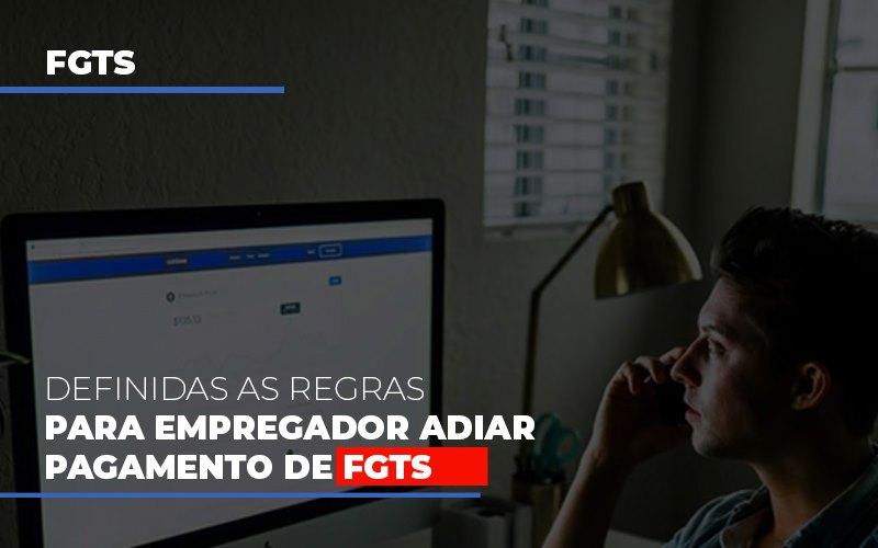 Definidas As Regas Para Empregador Adiar Pagamento De Fgts (1) - Contabilidade Em Florianópolis - SC | Audicor Auditoria E Contabilidade