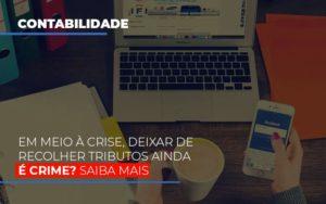Em Meio A Crise Deixar De Recolher Tributos Ainda E Crime - Contabilidade em Florianópolis - SC | Audicor Auditoria e Contabilidade