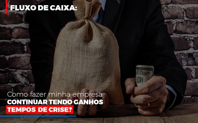 Fluxo De Caixa Como Fazer Minha Empresa Continuar Tendo Ganhos Em Tempos De Crise 1 - Contabilidade Em Florianópolis - SC | Audicor Auditoria E Contabilidade