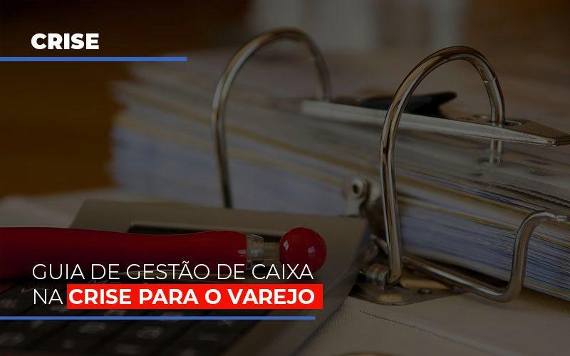 Guia De Gestao De Caixa Na Crise Para O Varejo - Contabilidade Em Florianópolis - SC | Audicor Auditoria E Contabilidade