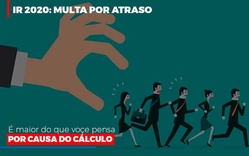 Ir 2020 Multa Por Atraso E Maior Do Que Voce Pensa Por Causa Do Calculo (1) - Contabilidade Em Florianópolis - SC | Audicor Auditoria E Contabilidade