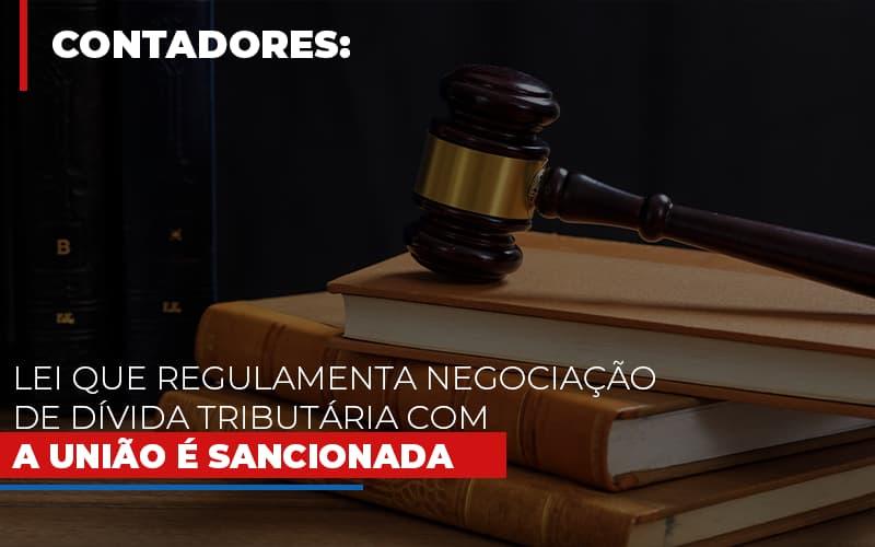 Lei Que Regulamenta Negociacao De Divida Tributaria Com A Uniao E Sancionada - Contabilidade Em Florianópolis - SC | Audicor Auditoria E Contabilidade