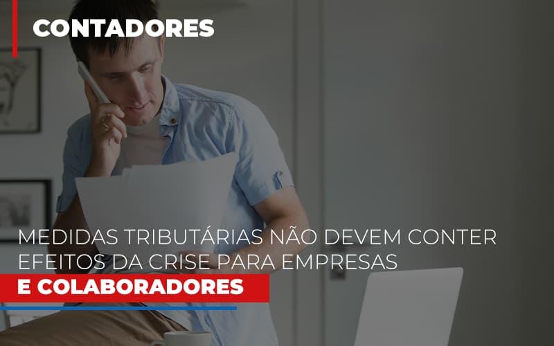 Medidas Tributarias Nao Devem Conter Efeitos Da Crise Para Empresas E Colaboradores - Contabilidade Em Florianópolis - SC | Audicor Auditoria E Contabilidade