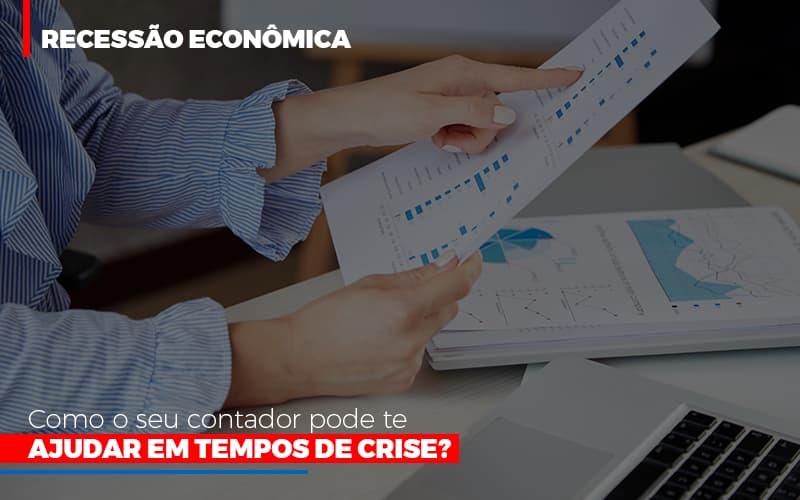 Recessao Economica Como Seu Contador Pode Te Ajudar Em Tempos De Crisehj (1) - Contabilidade Em Florianópolis - SC | Audicor Auditoria E Contabilidade
