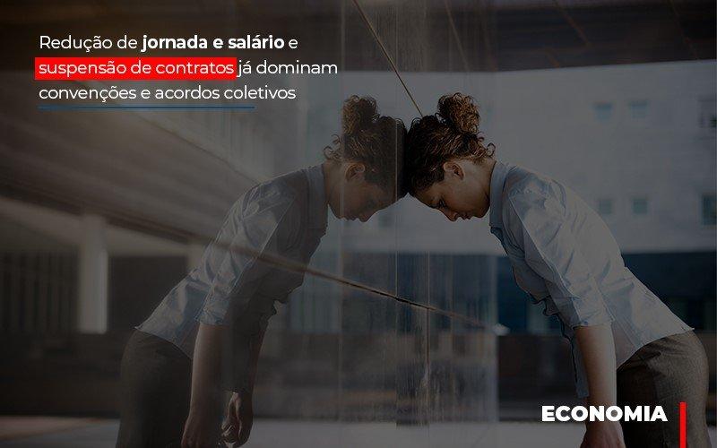 Reducao De Jornada E Salario E Suspensao De Contratos Ja Dominam Convencoes E Acordos - Contabilidade Em Florianópolis - SC | Audicor Auditoria E Contabilidade