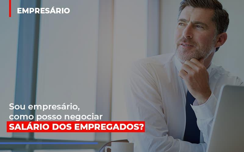 Sou Empresario Como Posso Negociar Salario Dos Empregados - Contabilidade Em Florianópolis - SC | Audicor Auditoria E Contabilidade