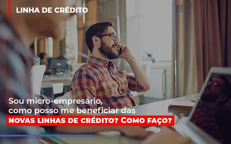 Sou Micro Empresario Com Posso Me Beneficiar Das Novas Linas De Credito - Contabilidade Em Florianópolis - SC | Audicor Auditoria E Contabilidade