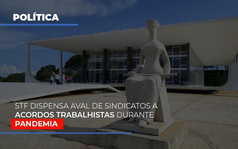 Stf Dispensa Aval De Sindicatos A Acordos Trabalhistas Durante Pandemia - Contabilidade Em Florianópolis - SC | Audicor Auditoria E Contabilidade