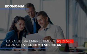 Caixa Libera Emprestimo De R 21 Mil Para Mei Veja Como Solicitar - Contabilidade em Florianópolis - SC | Audicor Auditoria e Contabilidade
