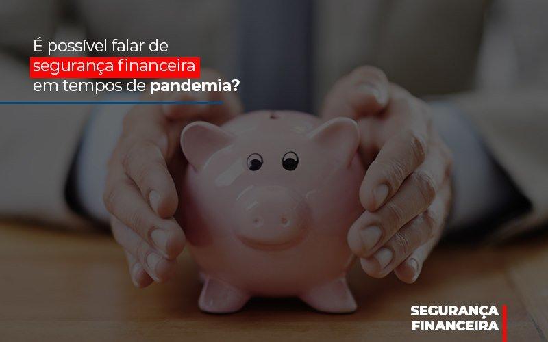 E Possivel Falar De Seguranca Financeira Em Tempos De Pandemia - Contabilidade Em Florianópolis - SC | Audicor Auditoria E Contabilidade