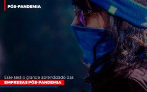Esse Sera O Grande Aprendizado Das Empresas Pos Pandemia - Contabilidade em Florianópolis - SC | Audicor Auditoria e Contabilidade