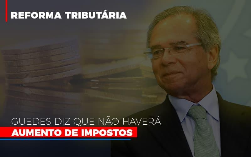 Guedes Diz Que Nao Havera Aumento De Impostos (1) - Contabilidade Em Florianópolis - SC | Audicor Auditoria E Contabilidade