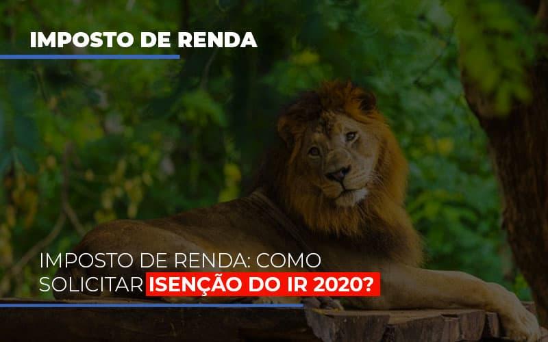 Imposto De Renda Como Solicitar Isencao Do Ir 2020 (1) - Contabilidade Em Florianópolis - SC | Audicor Auditoria E Contabilidade