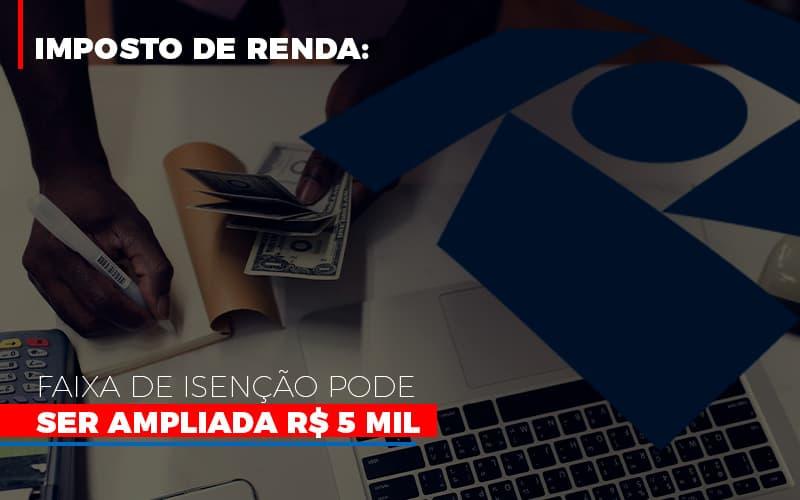 Imposto De Renda Faixa De Isencao Pode Ser Ampliada R 5 Mil - Contabilidade Em Florianópolis - SC | Audicor Auditoria E Contabilidade
