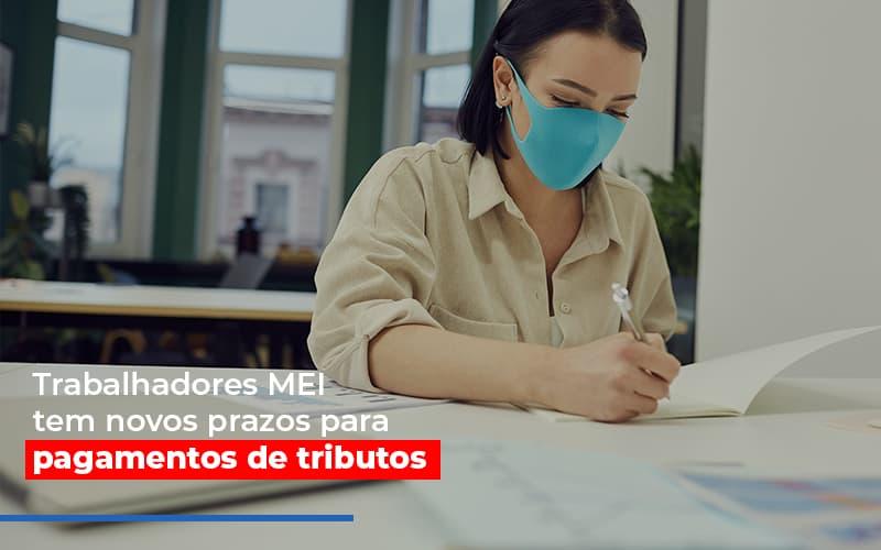 Mei Trabalhadores Mei Tem Novos Prazos Para Pagamentos De Tributos - Contabilidade Em Florianópolis - SC | Audicor Auditoria E Contabilidade