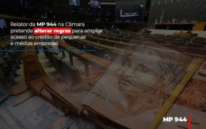 Relator Da Mp 944 Na Camara Pretende Alterar Regras Para Ampliar Acesso Ao Credito De Pequenas E Medias Empresas (1) - Contabilidade em Florianópolis - SC | Audicor Auditoria e Contabilidade