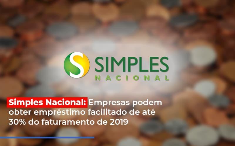 Simples Nacional Empresas Podem Obter Emprestimo Facilitado De Ate 30 Do Faturamento De 2019 - Contabilidade Em Florianópolis - SC | Audicor Auditoria E Contabilidade