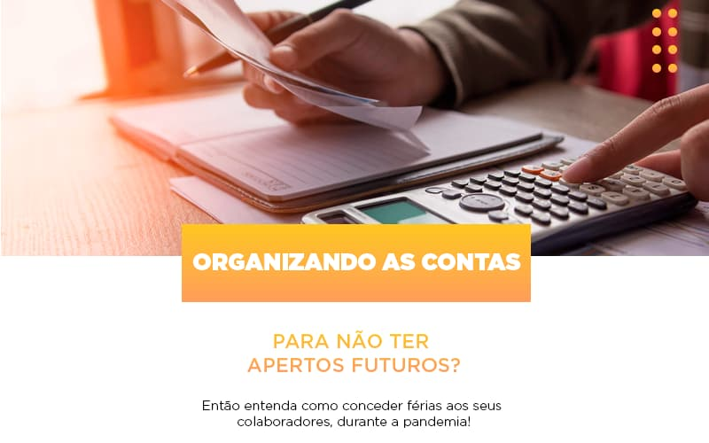 Organizando As Contas Para Nao Ter Apertos Futuros Entao Entenda Como Conceder Ferias Aos Seus Colaboradores Durante A Pandemia - Contabilidade Em Florianópolis - SC | Audicor Auditoria E Contabilidade