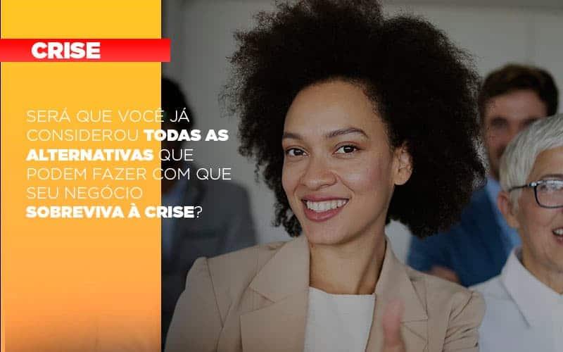 Sera Que Voce Ja Considerou Todas As Alternativas Que Podem Fazer Com Que Seu Negocio Sobreviva A Crise - Contabilidade Em Florianópolis - SC | Audicor Auditoria E Contabilidade