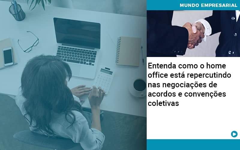 Entenda Como O Home Office Está Repercutindo Nas Negociações De Acordos E Convenções Coletivas - Abrir Empresa Simples