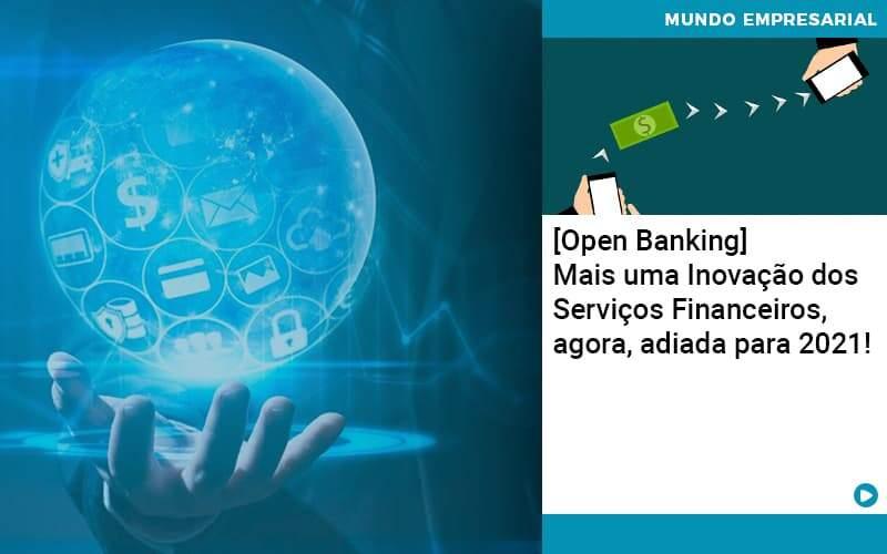 Open Banking Mais Uma Inovacao Dos Servicos Financeiros Agora Adiada Para 2021 - Abrir Empresa Simples