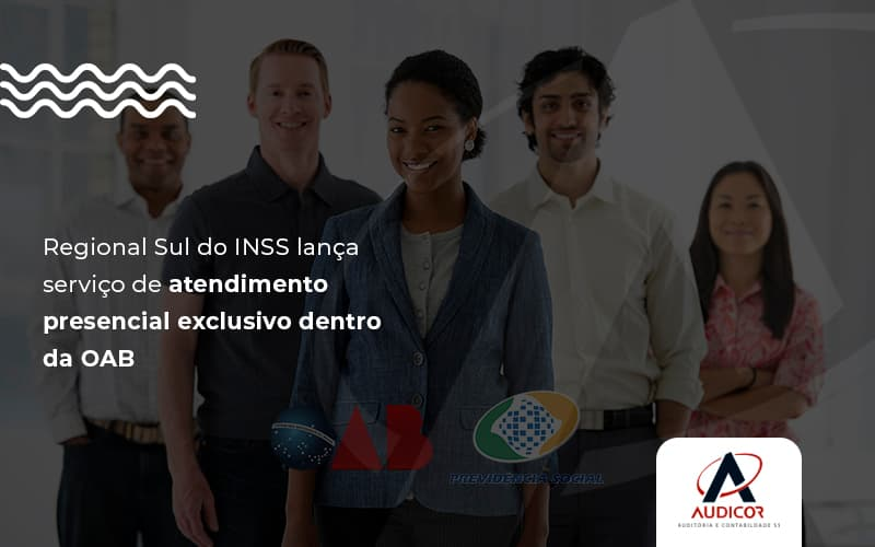 Audicor Blog Regional Sul Do Inss Lança Serviço De Atendimento Presencial Exclusivo Dentro Da Oab (1) - Contabilidade Em Florianópolis - SC | Audicor Auditoria E Contabilidade